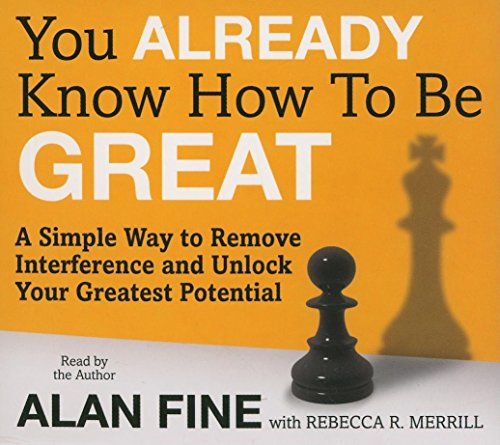 9781596595309: You Already Know How to Be Great: A Simple Way to Remove Interference and Unlock Your Greatest Potential (Your Coach Iin a Box)