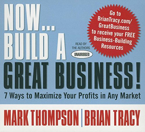 9781596595484: Now Build A Great Business: 7 Ways to Maximize Your Profits in Any Market (Your Coach in a Box)