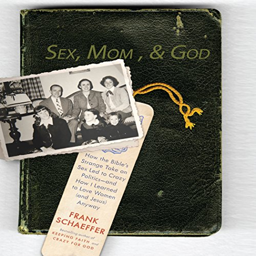 9781596596337: Sex, Mom, and God: A Religiously Obsessed Sexual Memoir (or a Sexually Obsessed Religious Memoir)