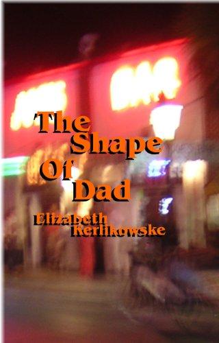 Shape of Dad: Poems About My Father by Elizabeth Kerlikowske: Kerlikowske, Elizabeth