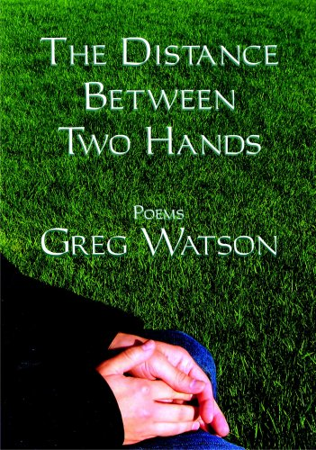 The Distance Between Two Hands: Poems by Greg Watson: Greg Watson