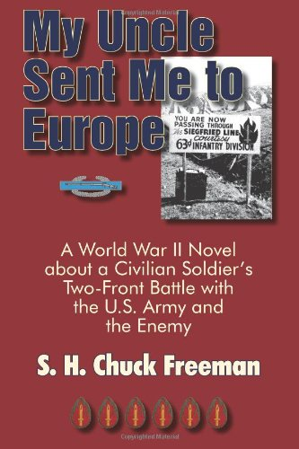 9781596634732: My Uncle Sent Me to Europe: A World War II Novel about a Civilian Soldier's Two-Front Battle with the U.S. Army and the Enemy