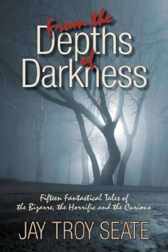 From the Depths of Darkness: Jay Troy Seate