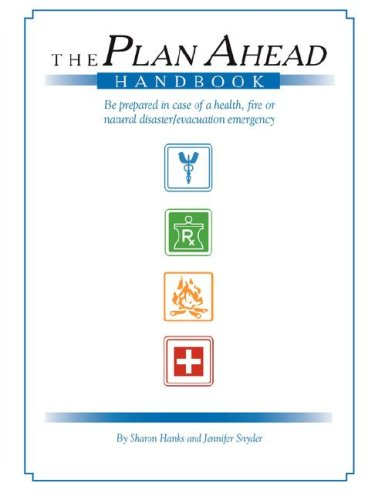 9781596635968: The Plan Ahead Handbook: Be Prepared In Case of Health, Fire or Natural Disaster/Evacuation Emergency