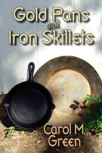 Gold Pans and Iron Skillets: Carol M. Green