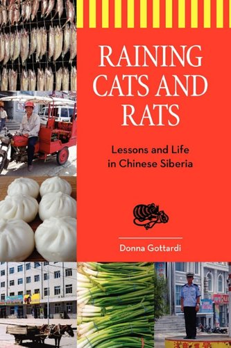 Raining Cats and Rats: Lessons and Life in Chinese Siberia: Gottardi, Donna