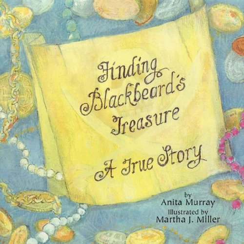 Finding Blackbeard's Treasure: A True Story: Murray, Anita