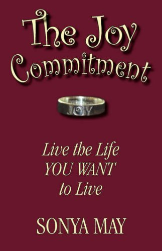 The Joy Commitment: Live the Life YOU WANT to Live: May, Sonya