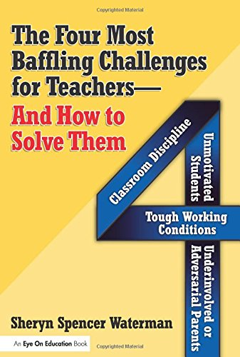 The Four Most Baffling Challenges for Teachers and How to Solve Them: Classroom Discipline, Unmot...
