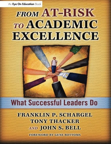 From At-Risk to Academic Excellence: What Successful Leaders Do (1596670460) by John Bell; Tony Thacker; Franklin P. Schargel