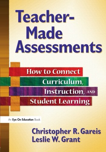 9781596670815: Teacher-Made Assessments: How to Connect Curriculum, Instruction, and Student Learning