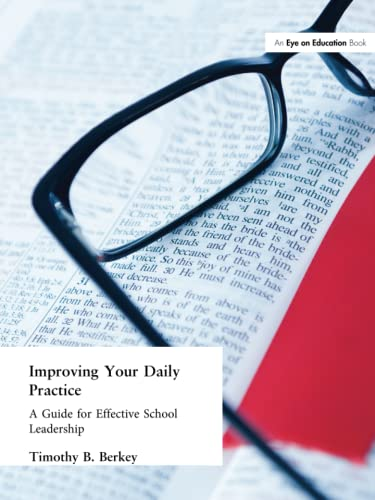 9781596671102: Improving Your Daily Practice: A Guide for Effective School Leadership
