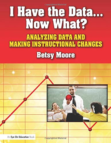 9781596671706: I Have the Data...Now What?: Analyzing Data and Making Instructional Changes