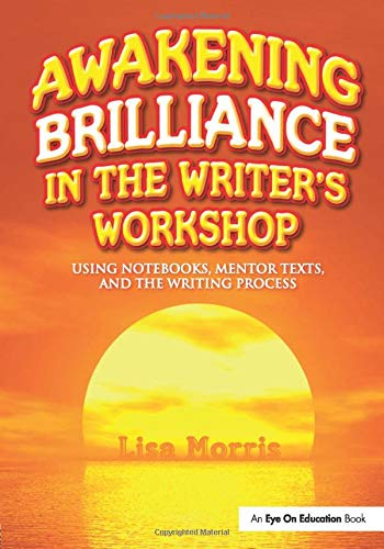 9781596671959: Awakening Brilliance in the Writer's Workshop: Using Notebooks, Mentor Texts, and the Writing Process