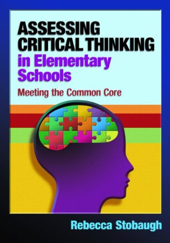 Assessing Critical Thinking in Elementary Schools: Meeting the Common Core: Stobaugh, Rebecca
