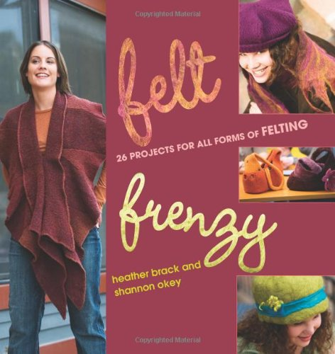 9781596680098: Felt Frenzy: 26 Projects for All Forms of Felting