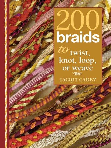 200 Braids to Twist, Knot, Loop, or Weave: Jacqui Carey