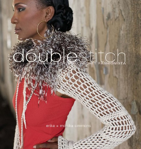 Doublestitch : Designs for the Crochet Fashionista 9781596680630 The simple techniques shown in this guide together with the flirty, sassy designs will have even beginners crocheting in no time. Projec
