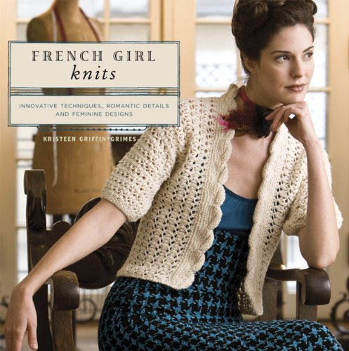9781596680692: French Girl Knits: Innovative Techniques, Romantic Details, and Feminine Designs