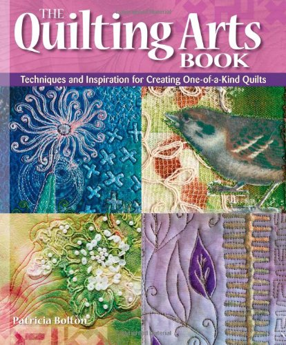 9781596680999: The Quilting Arts Book: Techniques and Inspiration for Creating One-of-a-Kind Quilts: Techniques and Inspiration for Creating One-of-a-kind Art Quilts