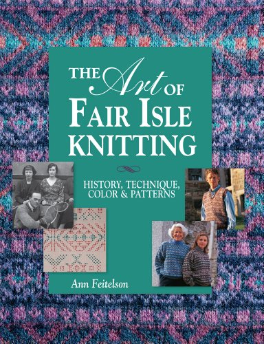 The Art of Fair Isle Knitting: History, Technique, Color & Patterns: Feitelson, Ann
