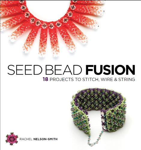 9781596681569: Seed Bead Fusion: 18 Projects to Stitch, Wire, and String