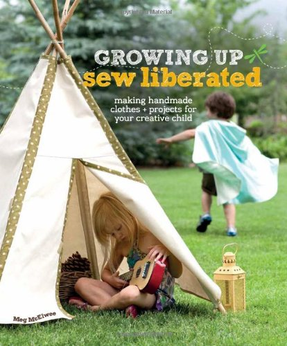 Growing Up Sew Liberated: Making Handmade Clothes: Mcelwee, Meg