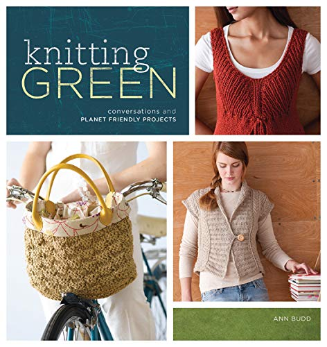 Knitting Green: Conversations and Planet Friendly Projects (9781596681668) by Ann Budd