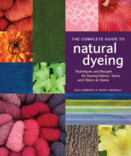 9781596681811: The Complete Guide to Natural Dyeing: Techniques and Recipes for Dyeing Fabrics, Yarn, and Fibers at Home