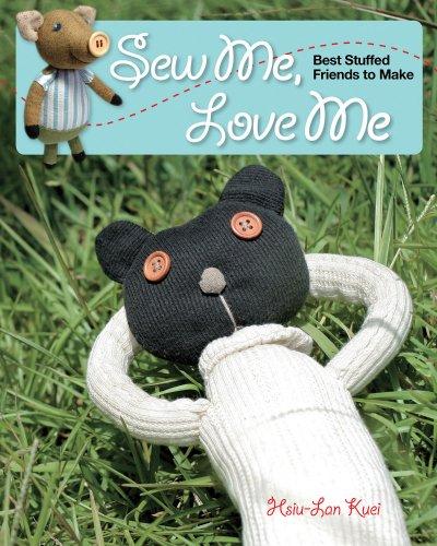 Sew Me Love Me Best Stuffed Friends to Make