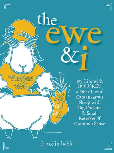 9781596681972: The Ewe & I: My Life with Dolores, A Fiber Lovin' Cantankerous Sheep with Big Dreams & Small Reserves of Common Sense