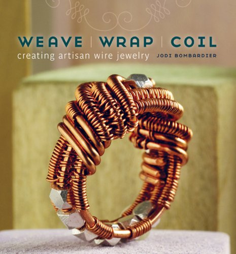 9781596682009: Weave, Wrap, Coil: Creating Artisan Wire Jewelry