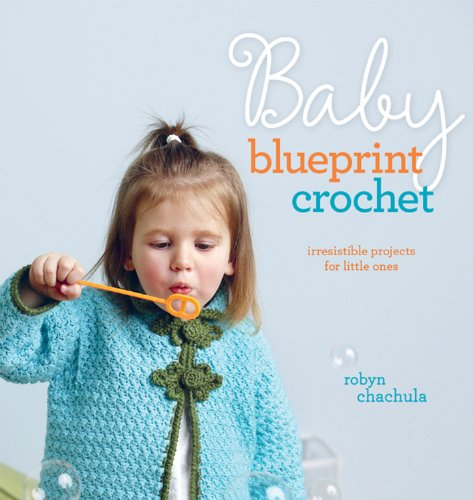 9781596682016: Baby Blueprint Crochet: Irresistible Projects for Little Ones