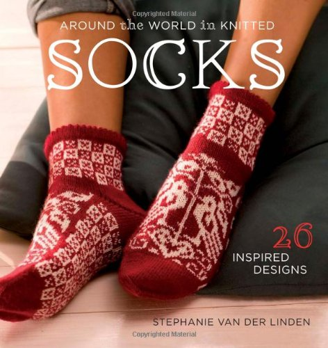 9781596682306: Around the World in Knitted Socks: 26 Inspired Designs