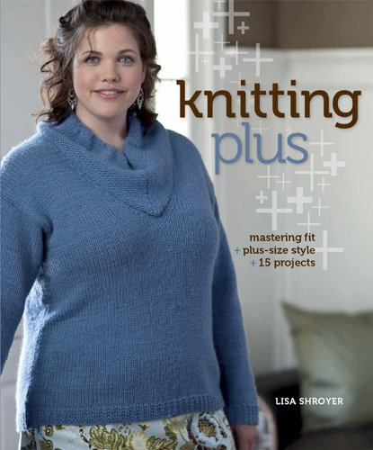 9781596682375: Knitting Plus: Mastering Fit + Plus-Size Style + 15 Projects