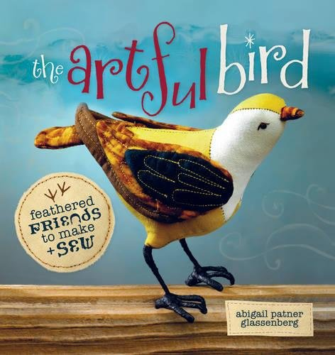 9781596682382: The Artful Bird: Feathered Friends to Make and Sew