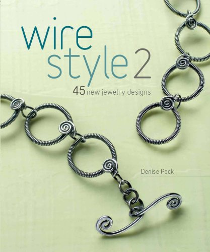 Wire Style 2: 45 New Jewelry Designs: Peck, Denise