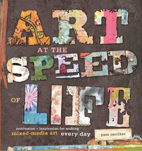 9781596682610: Art at the Speed of Life: motivation + inspiration for making mixed-media art every day