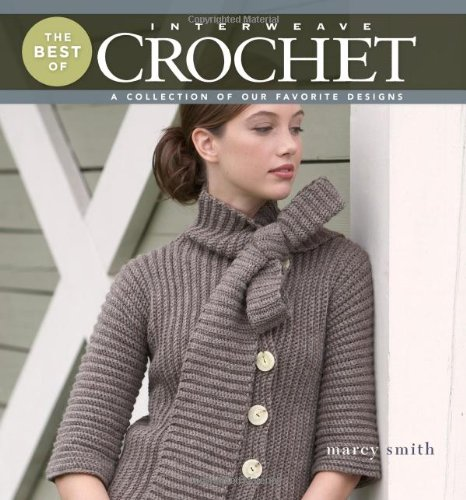 The Best of Interweave Crochet: A Collection of Our Favorite Designs: Smith, Marcy