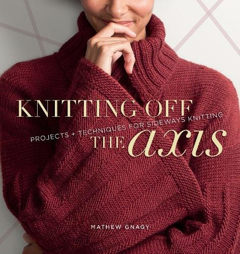 Knitting Off The Axis: Projects and Techniques for Sideways Knitting: Mathew, Allan