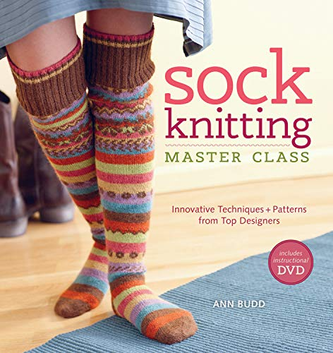 Sock Knitting Master Class: Innovative Techniques + Patterns from Top Designers (9781596683129) by Ann Budd