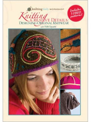 9781596683259: Knitting Creative Details - Designing Original Knitwear with Vicki Square (Knitting Daily Workshop)