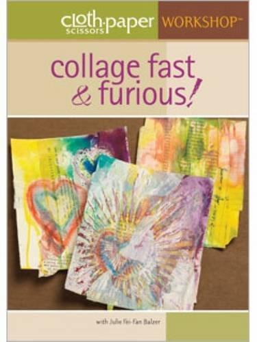 9781596683402: Collage Fast & Furious (Cloth Paper Scissors Workshop)