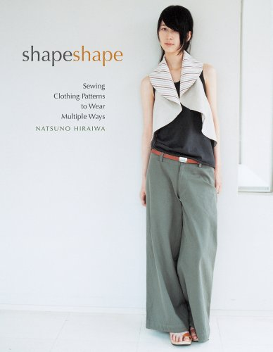 9781596683556: Shape Shape: Sewing Clothing Patterns to Wear Multiple Ways