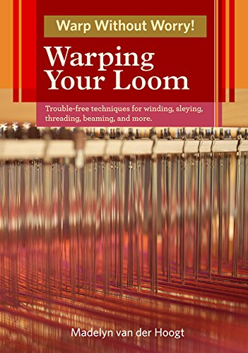 9781596683648: Warping Your Loom: Trouble-Free Techniques for Winding, Sleying, Threading, Beaming, and More