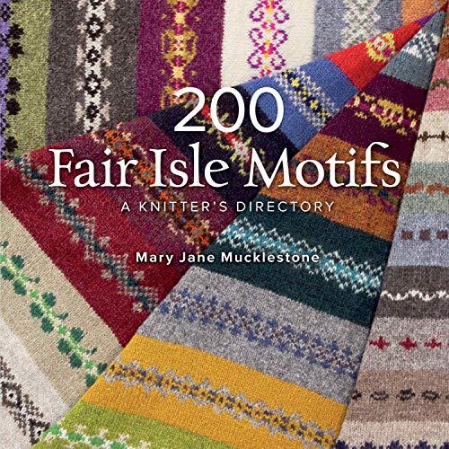 200 Fair Isle Motifs: A Knitter's Directory: Mucklestone, Mary Jane