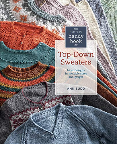 Knitter's Handy Book of Top-Down Sweaters: Basic Designs in Multiple Sizes and Gauges (1596684836) by Ann Budd