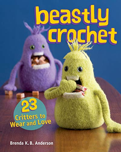 9781596685741: Beastly Crochet: 23 Critters to Wear and Love