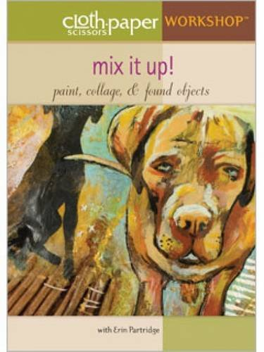 9781596685949: Mix it Up! Paint Collage & Found Objects (Cloth Paper Scissors Workshop)