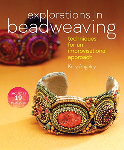 Explorations in Beadweaving: Techniques for an Improvisational: Angeley, Kelly